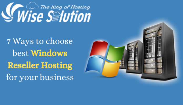 7 Ways to choose best Windows Reseller Hosting for your business